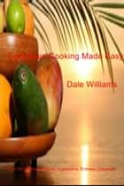 Caribbean Cooking Made Easy - Over 30 Original Recipes, Appetizers, Entrees, Desserts ebook by Dale Williams