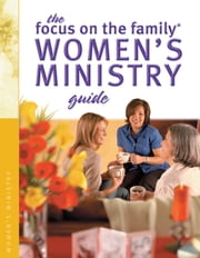 The Focus on the Family Women's Ministry Guide (Focus on the Family Women's Series) ebook by Focus on the Family