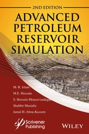 Advanced Petroleum Reservoir Simulation - Towards Developing Reservoir Emulators ebook by M. R. Islam,M. E. Hossain,S. H. Moussavizadegan,S. Mustafiz,J. H. Abou-Kassem