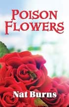 Poison Flowers ebook by Nat Burns