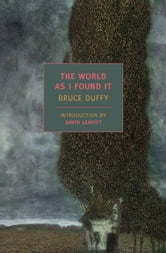 The World As I Found It ebook by Bruce Duffy