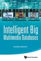 Intelligent Big Multimedia Databases ebook by Andreas Wichert