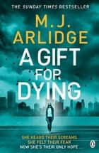 A Gift for Dying - The gripping psychological thriller and Sunday Times bestseller ebook by M. J. Arlidge