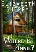 Where Is Annie - Return to the Aspens Series, #1 ebook by Elizabeth Sherry