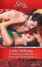 Snowbound With His Innocent Temptation ebook by Cathy Williams