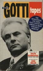 The Gotti Tapes - The Sensational FBI Tapes That Convicted America's Most Powerful Mobster ebook by Ralph Blumenthal