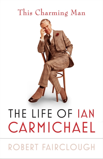 This Charming Man - The Life of Ian Carmichael ebook by Robert Fairclough