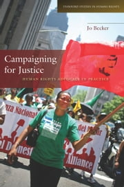 Campaigning for Justice - Human Rights Advocacy in Practice ebook by Jo Becker