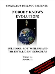 Nobody Knows Evolution!: Bulldogs, Rottweilers and the Intelligent Designers ebook by Nobody!