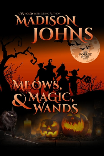 Meows, Magic, & Wands - Lake Forest Witches, #5 ebook by Madison Johns