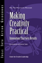 Making Creativity Practical - Innovation That Gets Results ebook by Center for Creative Leadership (CCL),Stanley S. Gryskiewicz,Sylvester Taylor