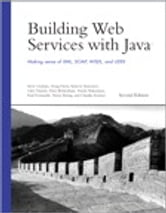 Building Web Services with Java - Making Sense of XML, SOAP, WSDL, and UDDI ebook by Steve Graham,Glen Daniels,Doug Davis,Yuichi Nakamura,Simeon Simeonov,Peter Brittenham,Paul Fremantle,Dieter Koenig,Claudia Zentner