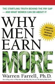 Why Men Earn More: The Startling Truth Behind the Pay Gap - And What Women Can Do about It ebook by Farrell, Warren