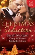 Christmas Seduction - 3 Book Box Set ebook by Sarah Morgan, Cathy Williams, Michelle Celmer