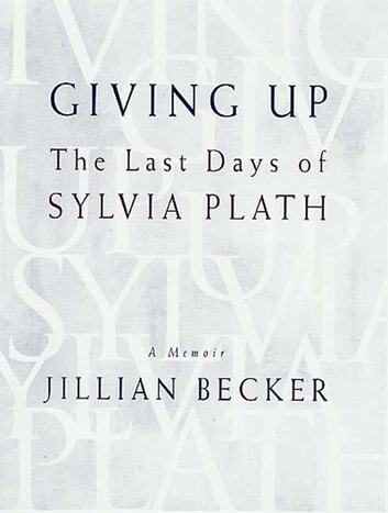 Giving Up - The Last Days of Sylvia Plath eBook by Jillian Becker