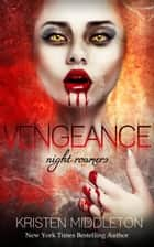 Vengeance (Night Roamers) Book 3 ebook by Kristen Middleton