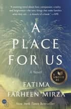 A Place for Us - A Novel ebook by Fatima Farheen Mirza