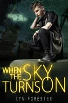 When the Sky Turns On - Poison World, #3 ebook by Lyn Forester