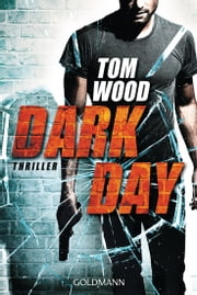 Dark Day - Victor 5 - Thriller eBook by Tom Wood, Leo Strohm
