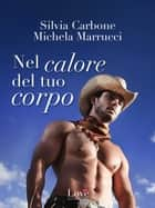 Nel calore del tuo corpo ebook by Silvia Carbone, Michela Marrucci