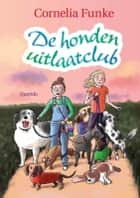De hondenuitlaatclub ebook by Cornelia Funke, Esther Ottens