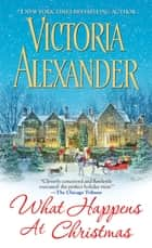 What Happens At Christmas ebook by Victoria Alexander