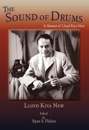 The Sound of Drums - A Memoir of Lloyd Kiva New ebook by Lloyd Kiva New,Ryan S. Flahive