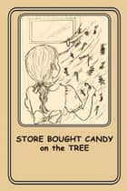 Store Bought Candy on the Tree ebook by Joann Ellen Sisco