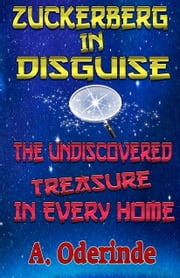 Zuckerberg In Disguise, The Undiscovered Treasure In Every Home ebook by Anthony Oderinde