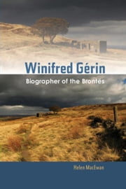 Winifred Gérin: Biographer of the Brontës ebook by MacEwan, Helen