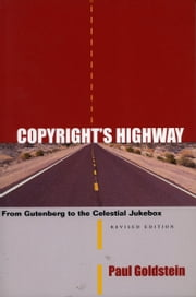 Copyright's Highway - From Gutenberg to the Celestial Jukebox, Revised Edition ebook by Paul Goldstein