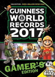 Guinness World Records 2017 Gamer's Edition ebook by Guinness World Records