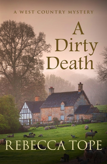 A Dirty Death - The gripping rural whodunnit ebook by Rebecca Tope