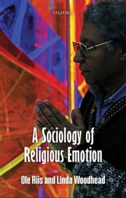 A Sociology of Religious Emotion ebook by Ole Riis,Linda Woodhead
