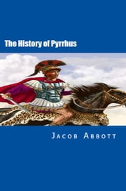 The History of Pyrrhus ebook by Jacob Abbott