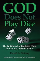 God Does Not Play Dice: The Fulfillment of Einstein's Quest for Law and Order in Nature ebook by David Shiang
