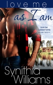 Love Me As I Am - Caldwell Family, #2 ebook by Synithia Williams