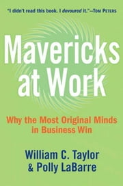 Mavericks at Work ebook by William C. Taylor,Polly G. LaBarre