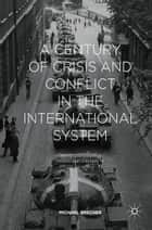 A Century of Crisis and Conflict in the International System - Theory and Evidence: Intellectual Odyssey III eBook by Michael Brecher