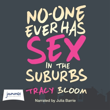 No-One Ever Has Sex in the Suburbs audiobook by Tracy Bloom