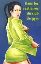Dans les vestiaires du club de gym ebook by Chris