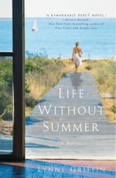 Life Without Summer - A Novel ebook by Lynne Griffin