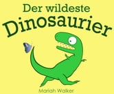 Der wildeste Dinosaurier ebook by Mariah Walker