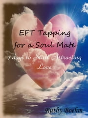 EFT Tapping for a Soul Mate: 7 Days to Start Attracting Love ebook by Ruthy Boehm