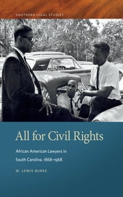 All for Civil Rights - African American Lawyers in South Carolina, 1868–1968 ebook by W. Lewis Burke, Paul Finkelman, Timothy S. Huebner
