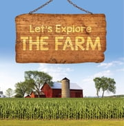 Let's Explore the Farm - Farm Animals for Kids ebook by Baby Professor