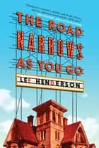 The Road Narrows As You Go ebook by Lee Henderson
