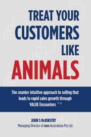 Treat Your Customers like Animals ebook by John s McKinstry