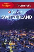 Frommer's Shortcut Switzerland ebook by Teresa Fisher, Arthur Frommer, Donald Strachan