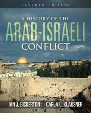 A History of the Arab-Israeli Conflict ebook by Ian J. Bickerton, Carla L. Klausner